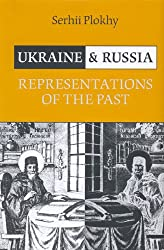 Ukraine and Russia: Representations of the Past