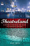 Theatreland : A Journey Through the Heart of London's Theatre, Webb, Martin and Ibell, Paul, 1847250033
