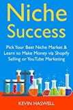 Niche Success: Pick Your Best Niche Market & Learn to Make Money via Shopify Selling or YouTube Marketing