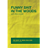 Funny Shit in the Woods and Other Stories: The Best of Semi-Rad.com