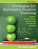 Strategies for Successful Student Teaching: A Guide to Student Teaching, the Job Search, and Your First Classroom (3rd Edition)