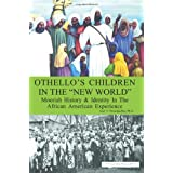 """Othello's Children in the """"New World"""": Moorish History & Identity In The African American Experience"""