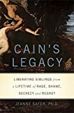 Image of Cain's Legacy: Liberating Siblings from a Lifetime of Rage, Shame, Secrecy, and Regret