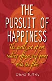The Pursuit of Happiness: the Art of Not Taking Offence and Going with the Flow, David Tuffley, 1483958299