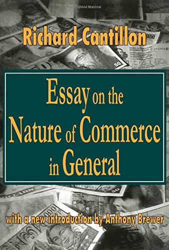 essay on the nature of trade in general The essay on the nature of trade in general was written in the early 1730s by  richard cantillon, a speculator and banker who had made a vast fortune during.