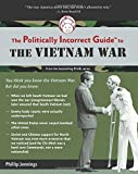 The Politically Incorrect Guide to the Vietnam War (The Politically Incorrect Guides)