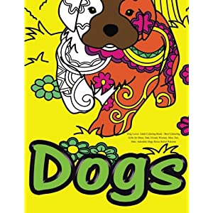 Dog Lover: Adult Coloring Book: Best Colouring Gifts for Mom, Dad, Friend, Women, Men, Her, Him: Adorable Dogs Stress Relief Patterns