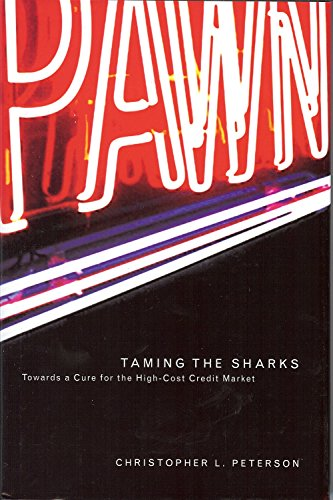 Taming the Sharks: Towards a Cure for the High-Cost Credit Market (Law, Politics, and Society)