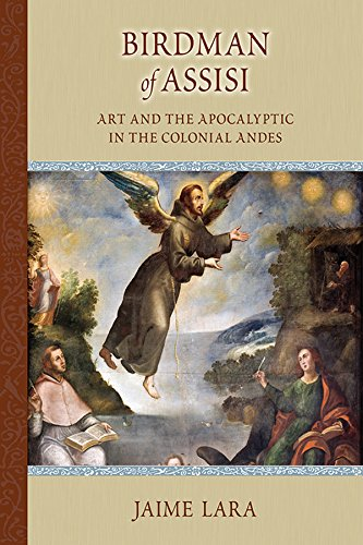 Birdman of Assisi: Art and the Apocalyptic in the Colonial Andes (MEDIEVAL & RENAIS TEXT STUDIES)