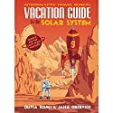 The Vacation Guide to the Solar System Audiobook by Olivia Koski, Jana Grcevich Narrated by Kathleen McInerney, Olivia Koski, Jana Grcevich