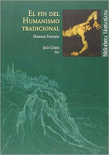 EL FIN DEL HUMANISMO TRADICIONAL: DE DOMINGO YNDURÁIN: 26 Bibliotheca montaniana: Amazon.es: GÓMEZ, JESÚS: Libros