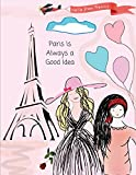 img - for Paris Is Always a Good Idea: Cute Paris Notebook for Girls, Kids and School: 8.5
