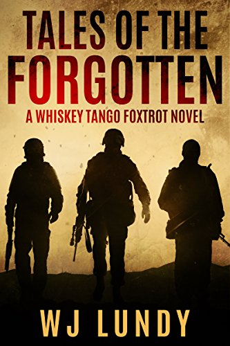 Tales of the Forgotten: A Whiskey Tango Foxtrot Novel: Book 2 by [Lundy, W.J.]
