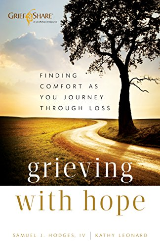 Grieving with Hope: Finding Comfort as You Journey through Loss by [Hodges IV, Samuel J, Kathy Leonard]