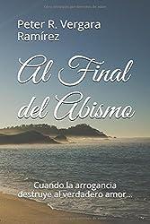 Al Final del Abismo: Cuando la arrogancia destruye al verdadero amor... (Historias de mi Pueblo) (Volume 1) (Spanish Edition)