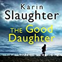 The Good Daughter Hörbuch von Karin Slaughter Gesprochen von: Susie James