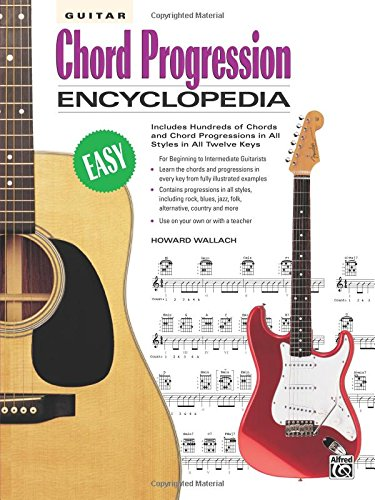 Guitar Chord Progression Encyclopedia: Includes Hundreds of Chords and Chord Progressions in All Styles in All Twelve Keys (The Ultimate Guitarist's Reference Series) Beginner Guitar Chord Progressions