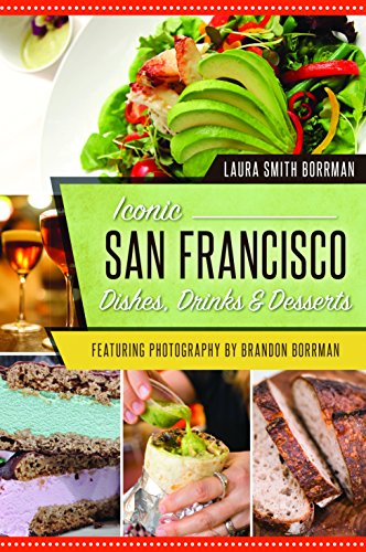 Iconic San Francisco Dishes, Drinks and Desserts (American Palate) by Laura Smith Borrman