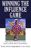 img - for Winning the Influence Game: What Every Business Leader Should Know about Government book / textbook / text book