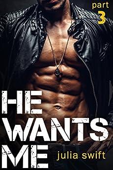 He Wants Me 3: (A Dark Billionaire Romance Book 3) by [Swift, Julia]