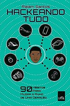 Hackeando Tudo: 90 Hábitos Para Mudar o Rumo de Uma Geração [Ebook] por [Santos, Raiam]