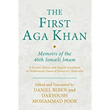 The First Aga Khan: Memoirs of the 46th Ismaili Imam: A Persian Edition and English Translation of Muḥammad Ḥasan Al-Ḥusaynī's ʿibrat-Afzā