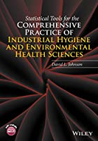 Statistical Tools for the Comprehensive Practice of Industrial Hygiene and Environmental Health Sciences Front Cover