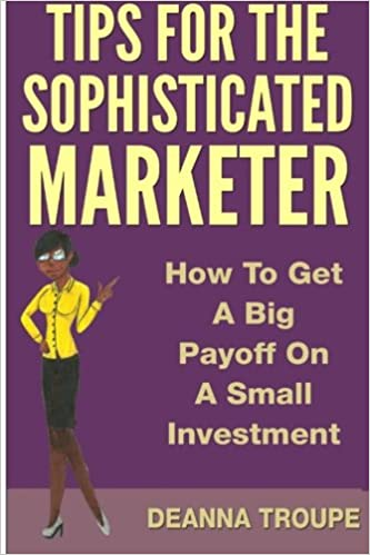 Tips For The Sophisticated Marketer: How To Get A Big Payoff With A Small Investment