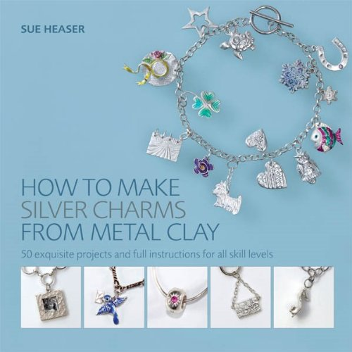 How to Make Silver Charms from Metal Clay: 50 Exquisite Projects and Full Instructions for All Skill Levels by Brand: Barron's Educational Series