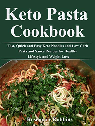 Keto Pasta Cookbook: Fast, Quick and Easy Keto Noodles and Low Carb Pasta and Sauce Recipes for Healthy Lifestyle and Weight Loss (Pasta Cooker Strainer Insert)