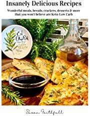 Insanely Delicious Recipes: Wonderful meals, breads, crackers, desserts & more that you won't believe are Keto-Low Carb