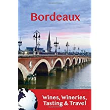 Bordeaux: Wines, Wineries, Tasting & Travel