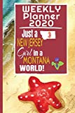 Weekly Planner 2020 Just a New Jersey Girl in a Montana World: Weekly Calendar Diary Journal With Dot Grid for a Transplanted New Jerseyan