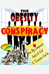 The Obesity Conspiracy- How Big Companies Keep Us Fat To Increase Profits Kindle Edition