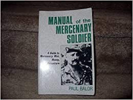 Book Manual Of The Mercenary Soldier: Guide To Mercenary War, Money And Adventure