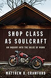 (Shop Class as Soulcraft: An Inquiry Into the Value of Work) By Crawford, Matthew B. (Author) Hardcover on (05 , 2009)