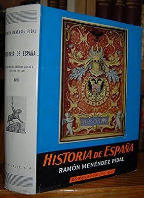 HISTORIA DE ESPAÑA. TOMO XVIII. LA ESPAÑA DEL EMPERADOR CARLOS V 1500-1558, 1517-1556: Amazon.es: MENENDEZ PIDAL, Ramón: Libros