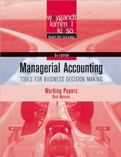 J. J. Weygandt's, P. D. Kimmel's, D. E. Kieso's Managerial Accounting, Working Papers 5th(fifth) edition(Managerial Accounting, Working Papers: Tools for Business Decision Making (Paperback))(2009) (Managerial Accounting 5th Edition Weygandt Kimmel Kieso)