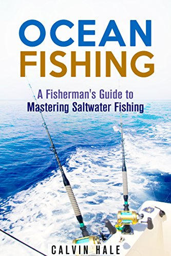 Ocean Fishing: A Fisherman's Guide to Mastering Saltwater Fishing (Off the Grid and Homesteading) by [Hale, Calvin]