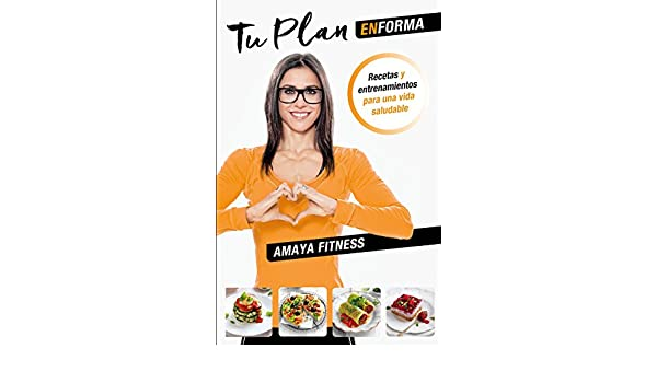 Amazon.com: Tu plan EnForma: Recetas y entrenamientos para una vida saludable (Spanish Edition) eBook: Amaya Fitness: Kindle Store