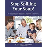 Stop Spilling Your Soup!: The Complete Essential Tremor Solution