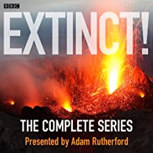 Extinct! (Complete Series) Radio/TV Program by Adam Rutherford Narrated by Adam Rutherford