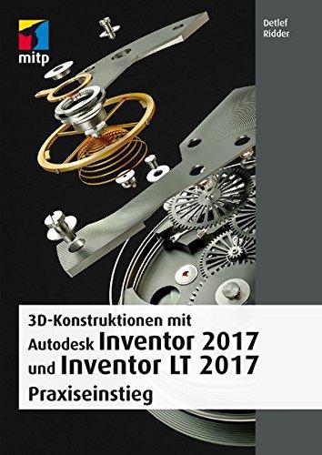3D-Konstruktionen mit Autodesk Inventor 2017 und Inventor LT 2017: Praxiseinstieg (mitp Professional) Broschiert – 21. Juli 2016 Detlef Ridder 395845416X Anwendungs-Software Bauberuf