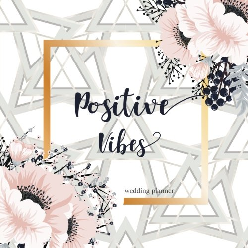 Pdf Arts Positive Vibes Wedding Planner: Wedding Planner Organizer and Checklist Journal, Wedding Planning Notebook Journal,Wedding Planner Binder ... (Wedding Planners and Organizers) (Volume 3)