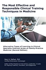 The Most Effective and  Responsible Clinical Training Techniques in Medicine: Alternative Types of Learning in Clinical Specialty-Interest  Areas of Family-Practice Medicine Paperback