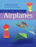 Origami Airplanes: Make Fun and Easy Paper Airplanes with This Great Origami-for-Kids Book: Includes Origami Book and 25 Original Projects