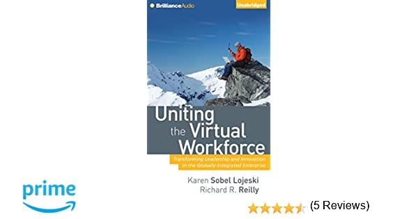 Uniting the Virtual Workforce: Transforming Leadership and ...