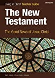The New Testament, Teacher Guide: The Good News of Jesus Christ