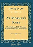 Best Reprint World Mother In The Worlds - At Mother's Knee: The Mother's Holy Ministry Review