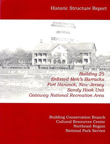 Historic Structure Report Building 25: Enlisted men's barracks, Fort Hancock, Sandy Hook Unit, Gateway National Recreation Area (Gateway National Recreation Area Sandy Hook Unit)